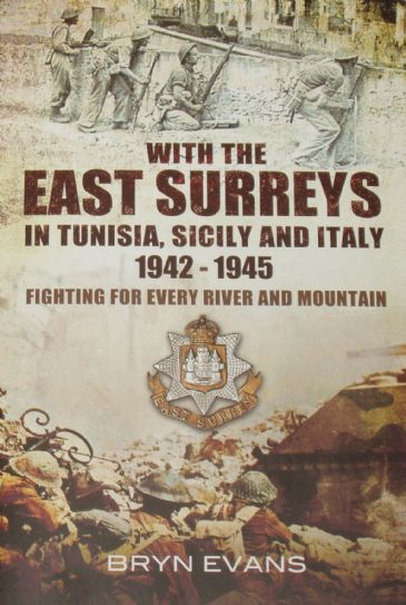 With the East Surreys in Tunisia, Sicily and Italy 1942-1945 - Fighting for Every River and Mountain, by Bryn Evans